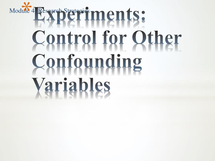 Experiments: Control for Other Confounding Variables