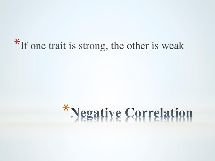 If one trait is strong, the other is weak