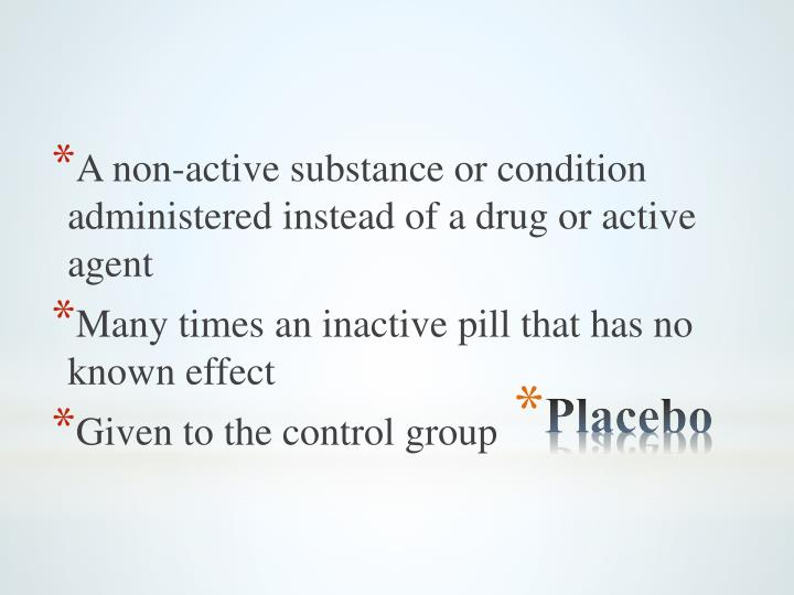 A non-active substance or condition administered instead of a drug or active agent