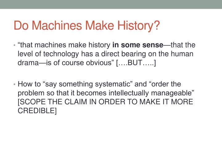Do Machines Make History?