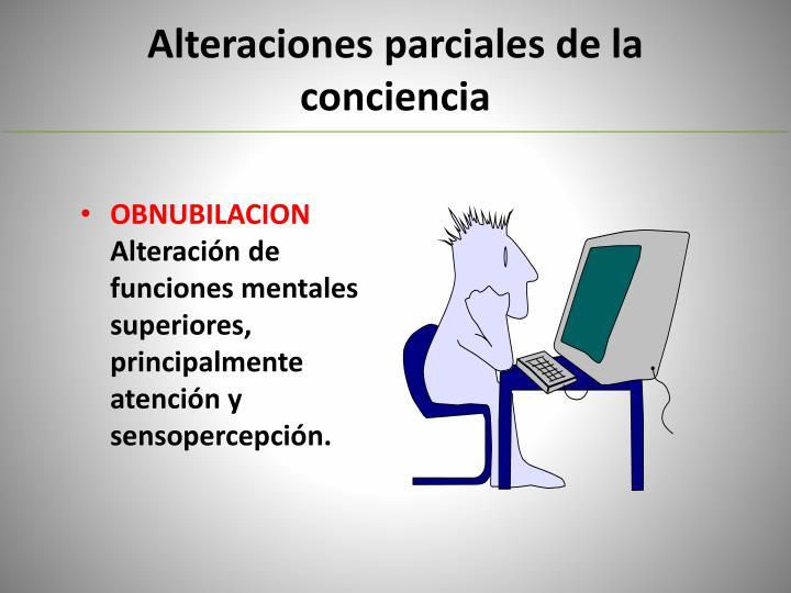 Alteraciones parciales de la conciencia