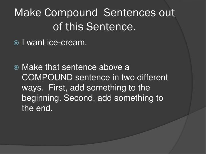 Make Compound  Sentences out of this Sentence.