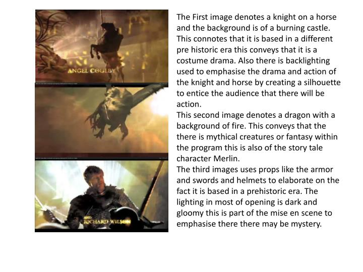 The First image denotes a knight on a horse and the background is of a burning castle. This connotes that it is based in a different pre