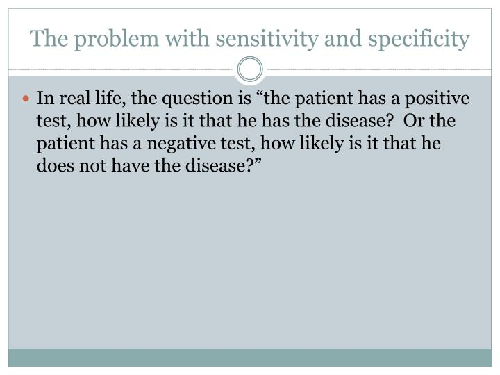The problem with sensitivity and specificity