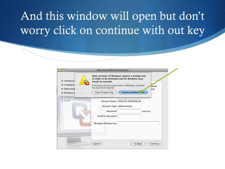 And this window will open but don't worry click on continue with out key