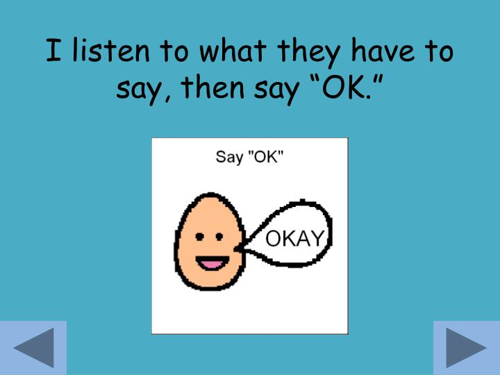 """I listen to what they have to say, then say """"OK."""""""