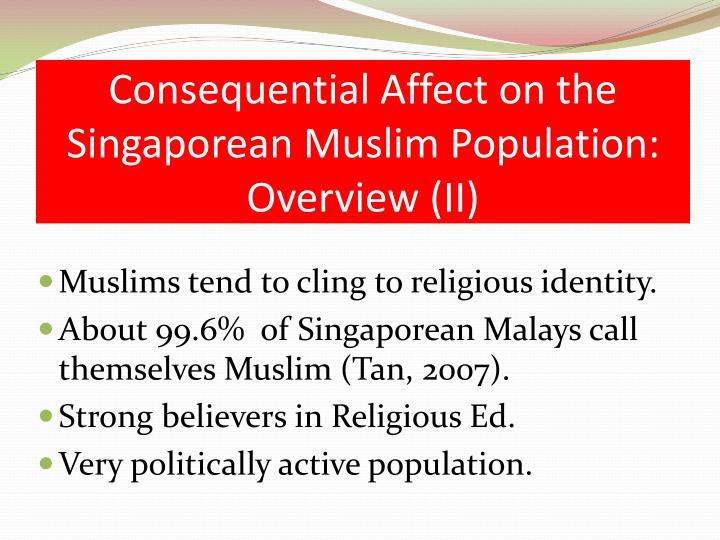 Consequential Affect on the Singaporean Muslim Population: Overview (II)