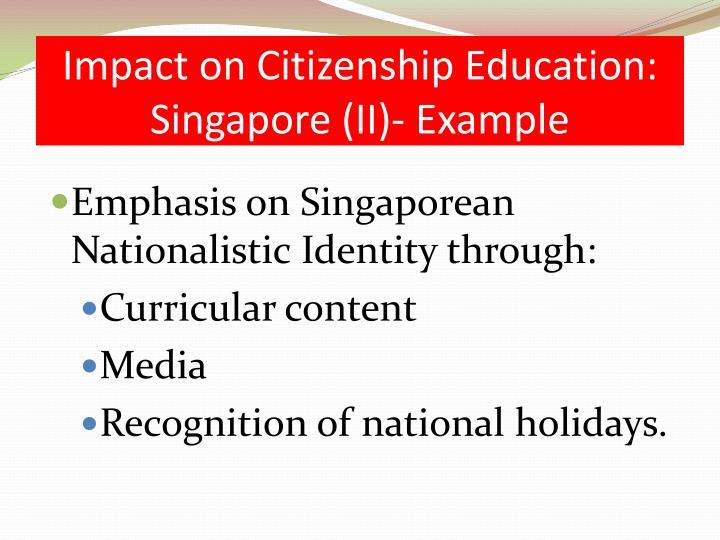 Impact on Citizenship Education:  Singapore (II)- Example