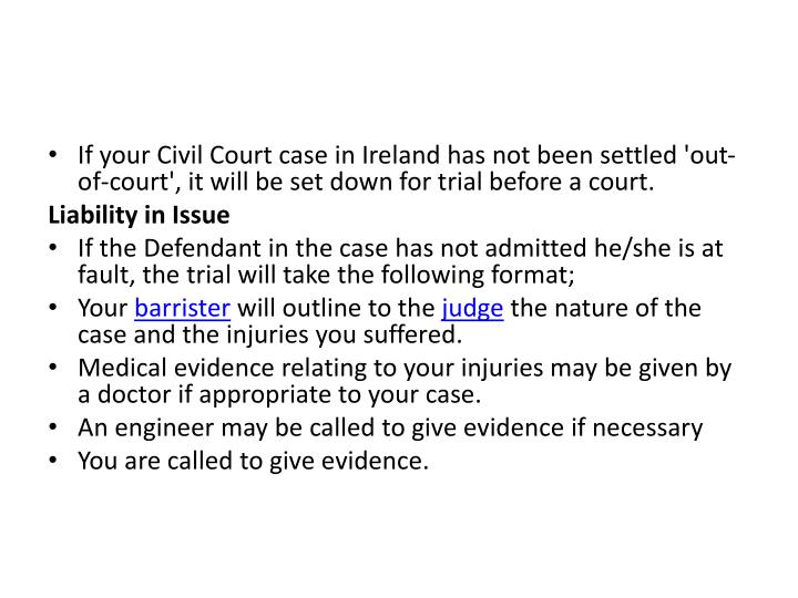 If your Civil Court case in Ireland has not been settled 'out-of-court', it will be set down for trial before a court.