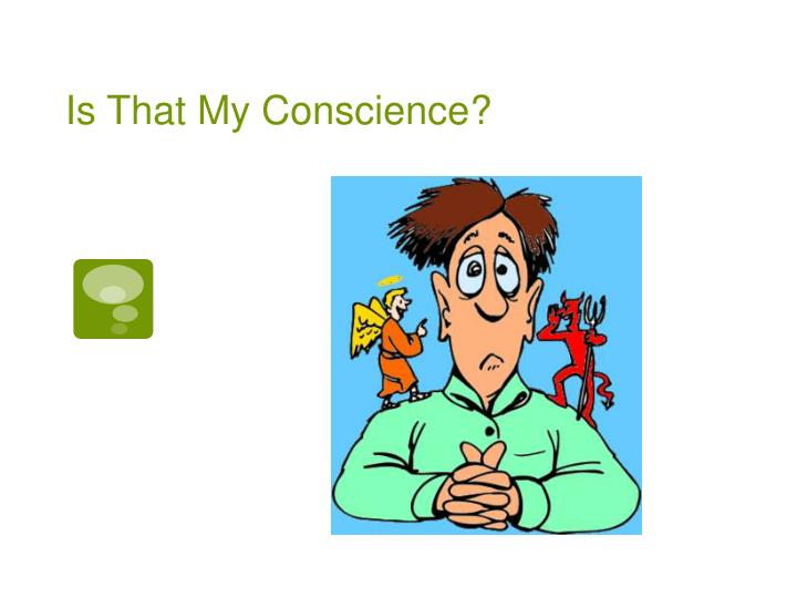 Is That My Conscience?