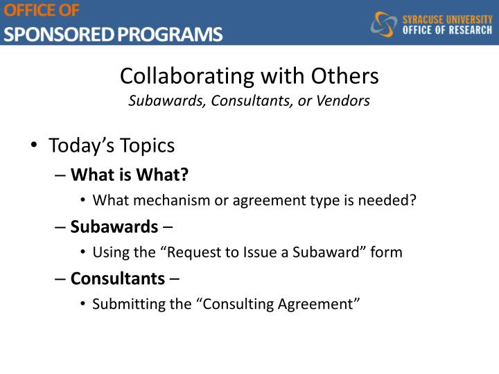 Collaborating with others subawards consultants or vendors