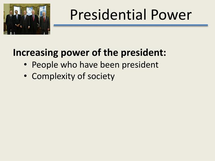 Increasing power of the president: