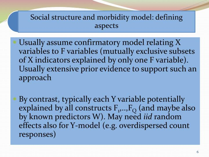 Usually assume confirmatory model relating X variables to F variables (mutually exclusive subsets of X indicators explained by only one F variable). Usually extensive prior evidence to support such an approach