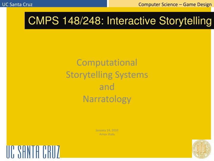 Computational storytelling systems and narratology january 14 2010 arnav jhala