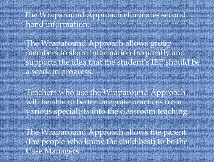 The Wraparound Approach eliminates second hand information.