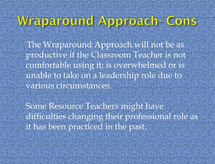 Wraparound Approach- Cons
