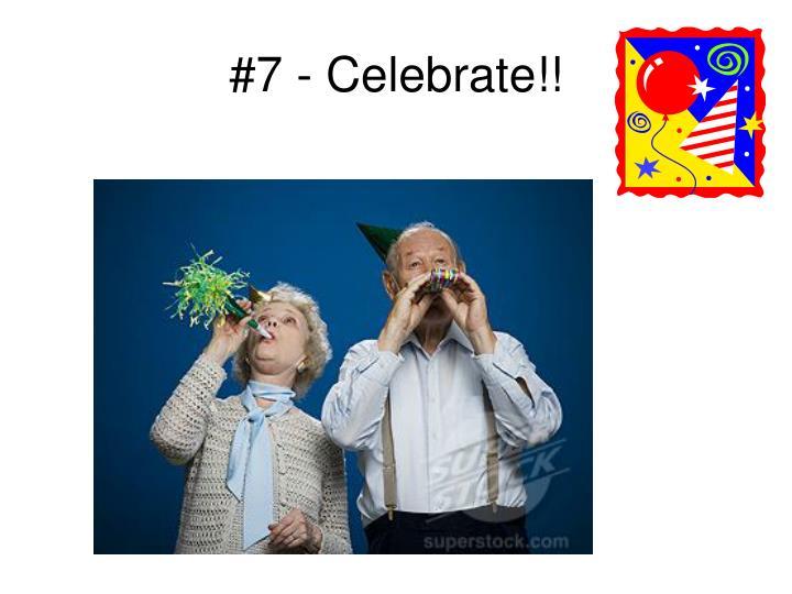 #7 - Celebrate!!