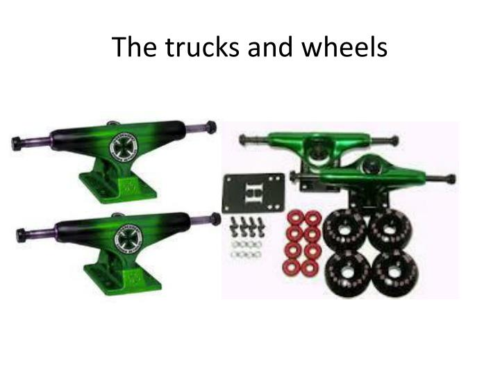 The trucks and wheels