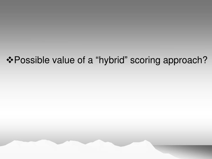 "Possible value of a ""hybrid"" scoring approach?"