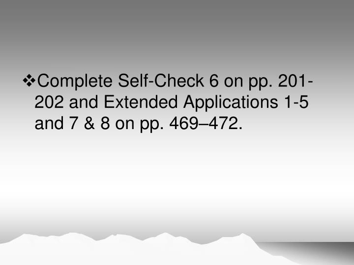 Complete Self-Check 6 on pp. 201-202 and Extended Applications 1-5 and 7 & 8 on pp. 469–472.