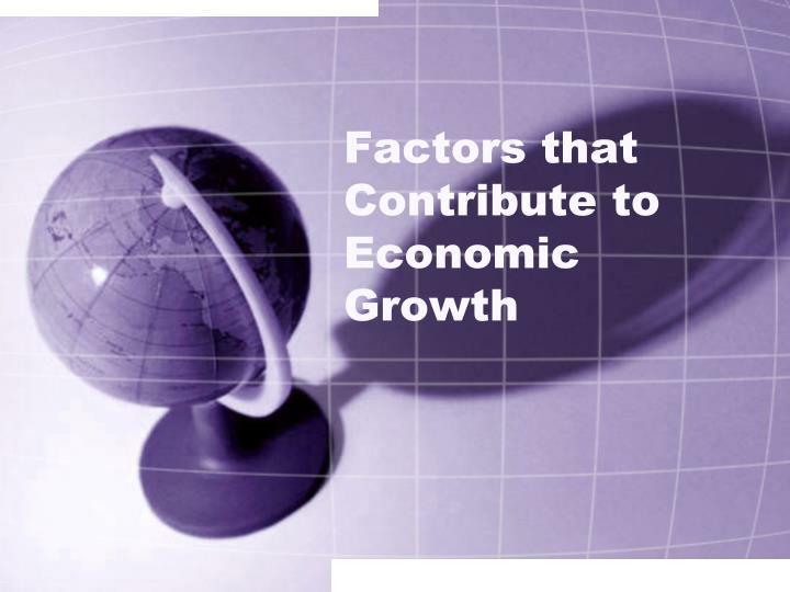 Factors that contribute to economic growth