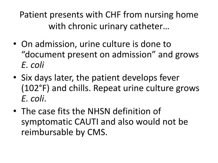 Patient presents with CHF from nursing home with chronic urinary catheter…