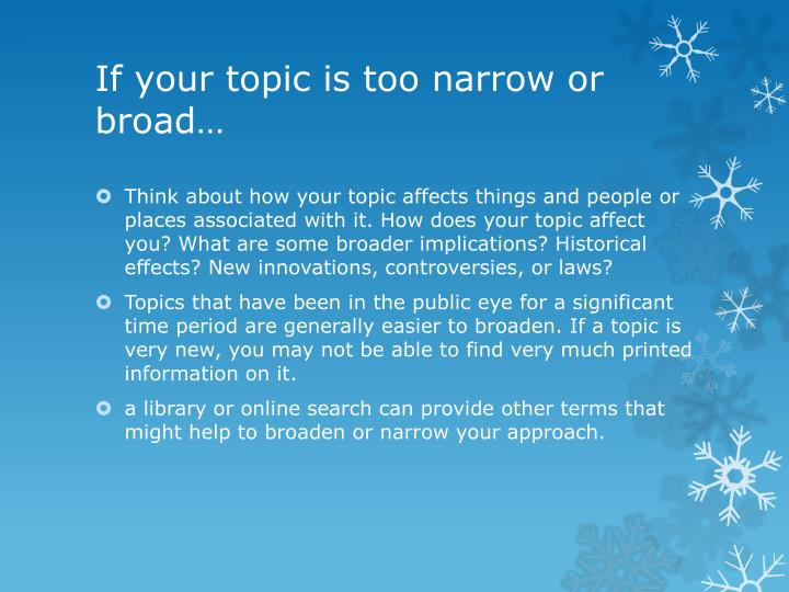 If your topic is too narrow or broad…