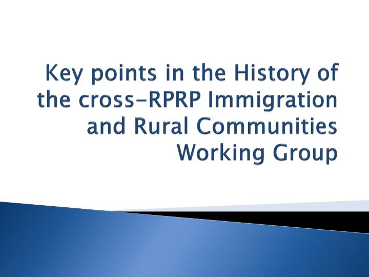Key points in the History of the cross-RPRP Immigration and Rural Communities Working Group
