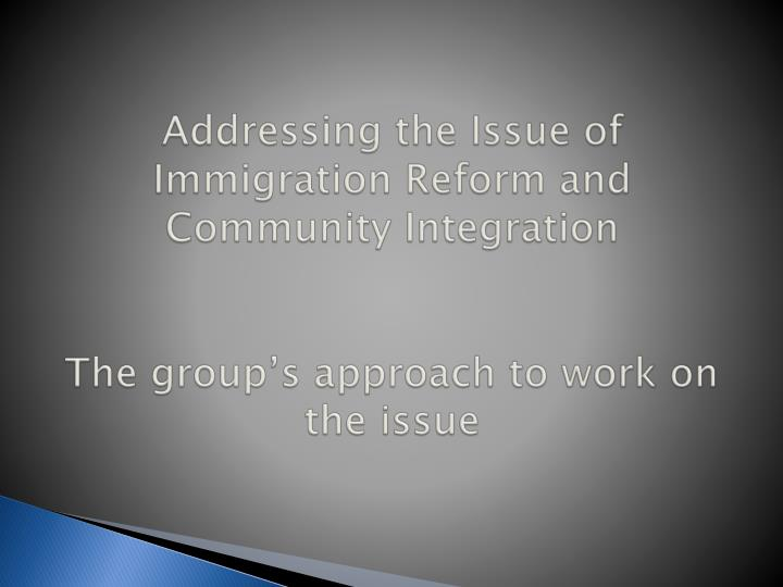 Addressing the Issue of Immigration Reform and Community Integration