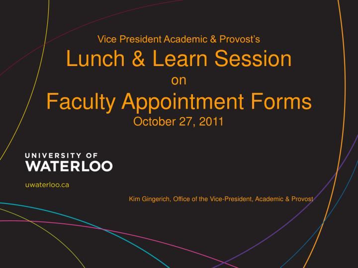 Vice president academic provost s lunch learn session on faculty appointment forms october 27 2011