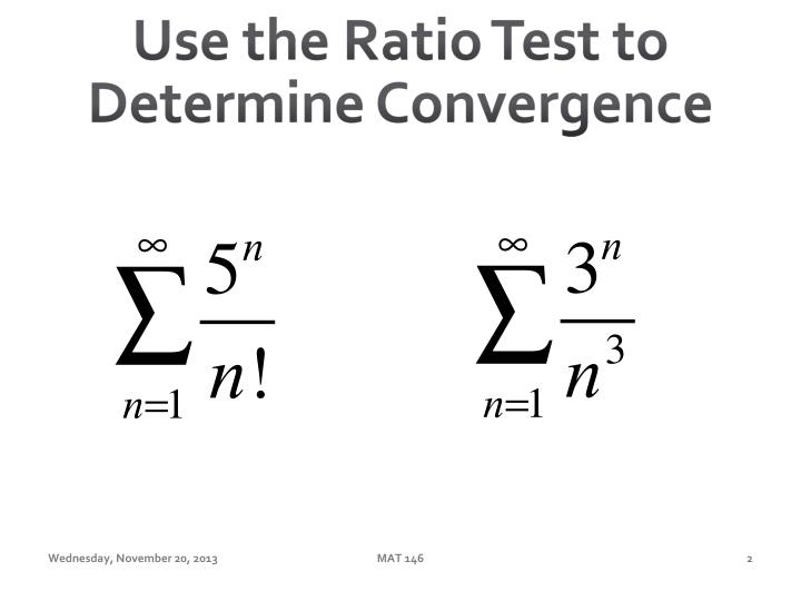 Use the ratio test to determine convergence