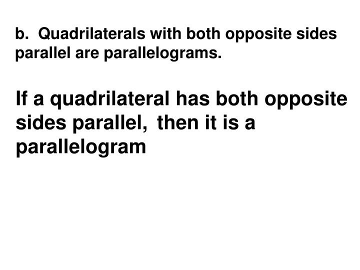 b.  Quadrilaterals with both opposite sides parallel are parallelograms.