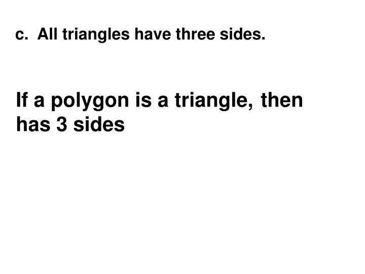 c.  All triangles have three sides.