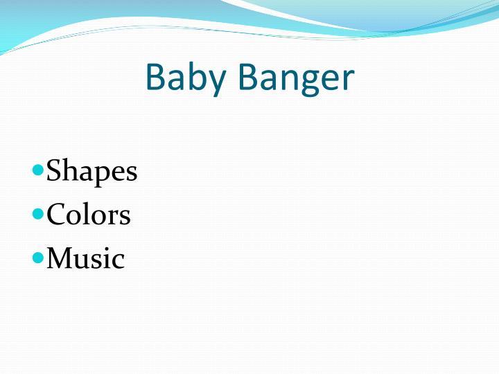 Baby Banger