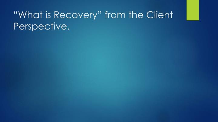 """What is Recovery"" from the Client Perspective."