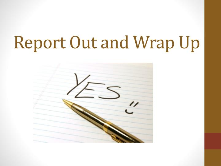 Report Out and Wrap Up