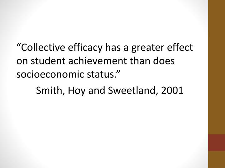 Collective efficacy has a greater effect on student achievement than does socioeconomic status.