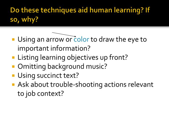 Do these techniques aid human learning? If so, why?