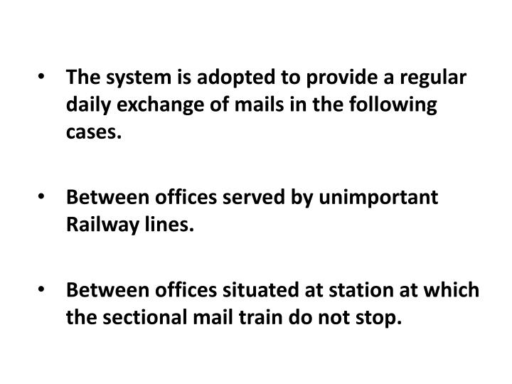 The system is adopted to provide a regular daily exchange of mails in the following cases.