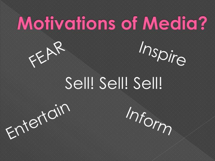 Motivations of Media?