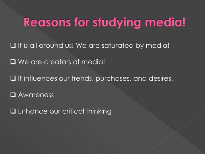 Reasons for studying media!