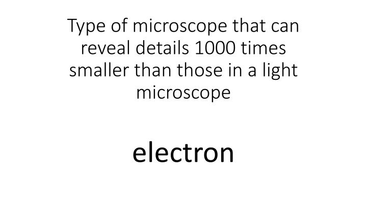 Type of microscope that can reveal details 1000 times smaller than those in a light microscope