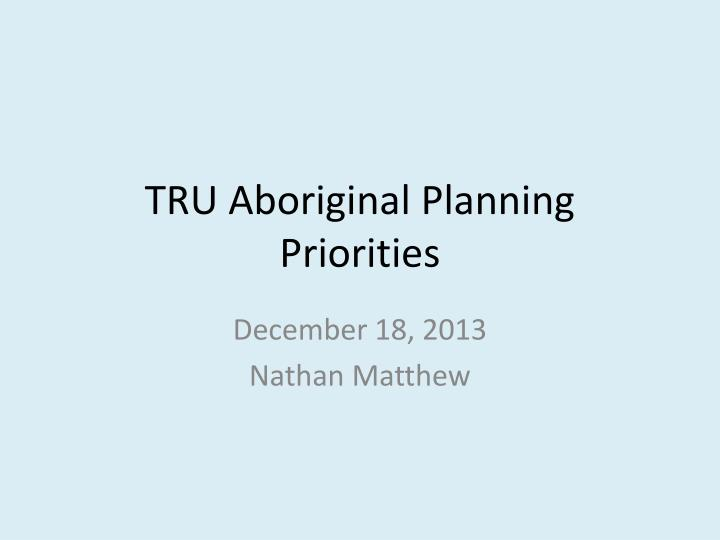Tru aboriginal planning priorities