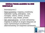 oddzia ywania magnesu na inne substancje