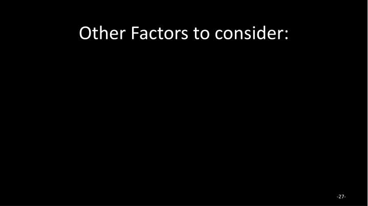 Other Factors to consider: