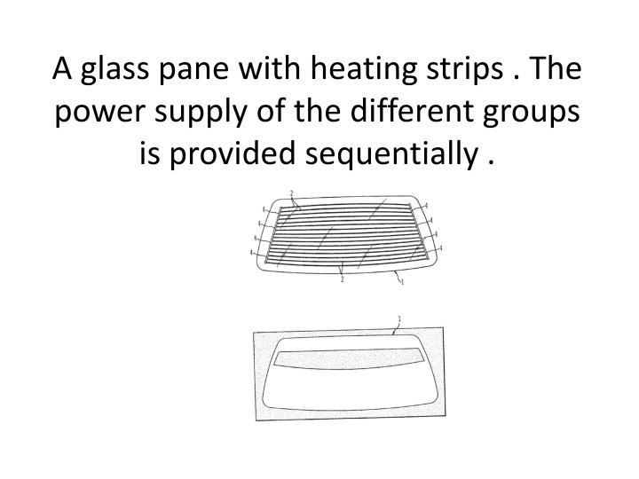 A glass pane with heating strips . The power supply of the different groups is provided sequentially .