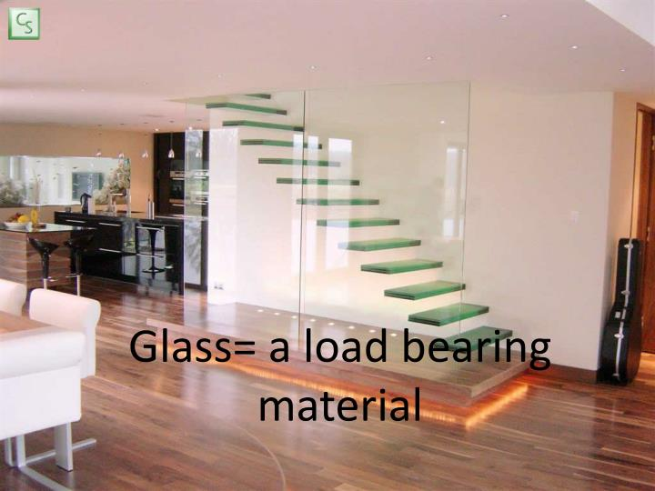 Glass a load bearing material