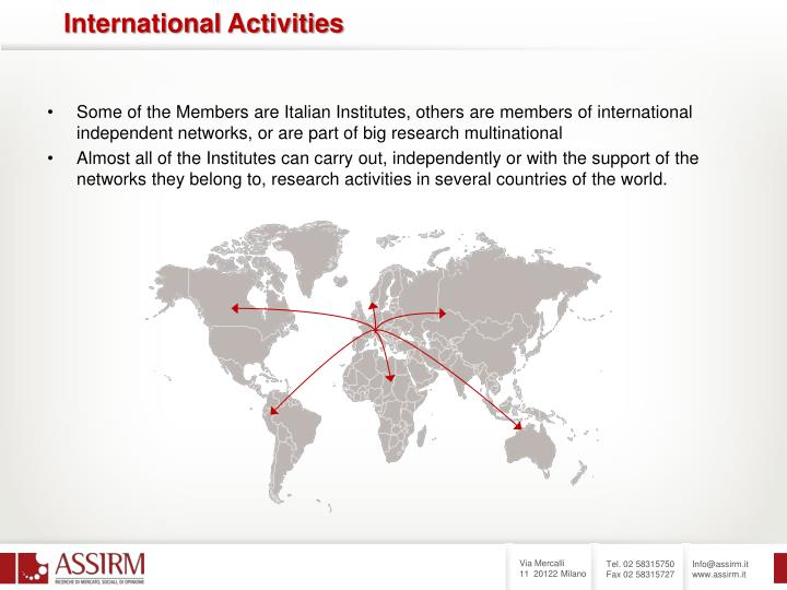 Some of the Members are Italian Institutes, others are members of international independent networks, or are part of big research multinational