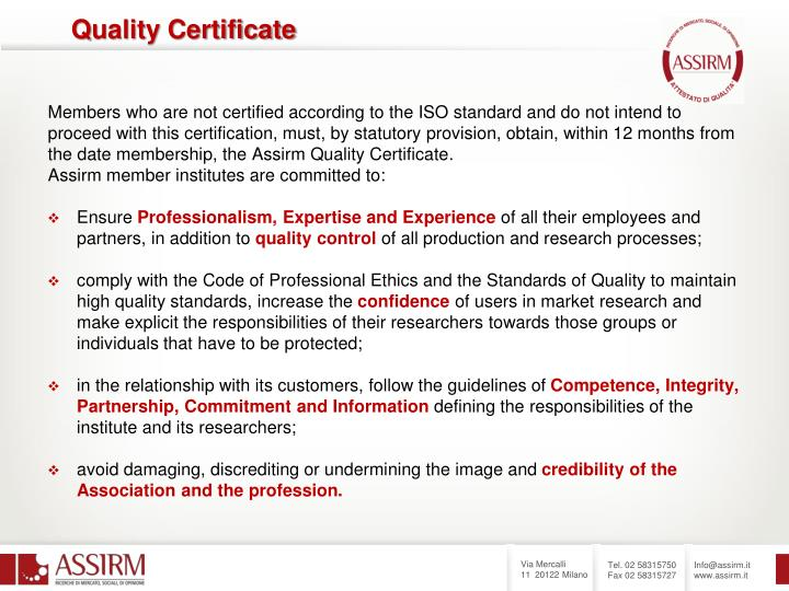 Members who are not certified according to the ISO standard and do not intend to proceed with this certification, must, by statutory provision, obtain, within 12 months from the date membership, the Assirm Quality Certificate