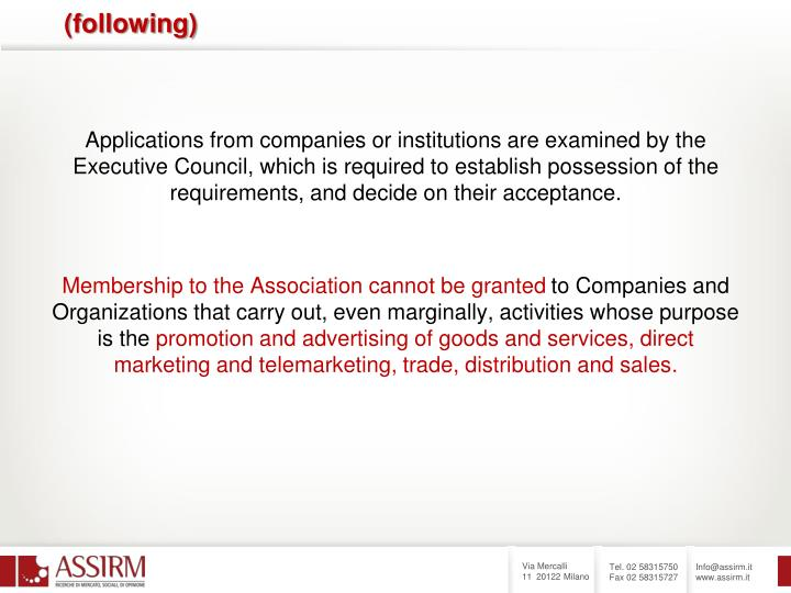 Applications from companies or institutions are examined by the Executive Council, which is required to establish possession of the requirements, and decide on their acceptance.